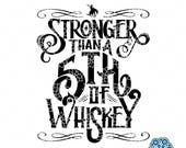 SVG & DXF design - Stronger than a 5th of Whiskey - t-shirt decal  sign cut file for die cutting machines (Cricut and Silhouette)