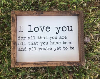 I love you - Farmhouse Sign - Farmhouse Decor - I love you for all that you are all that you have been and all you're yet to be. Couple Sign