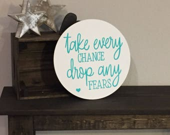 "Wooden Round ""take every chance drop any fears"" Sign - 12"" Circle - love family encouragement business Rustic Farmhouse (Item - KN100)"