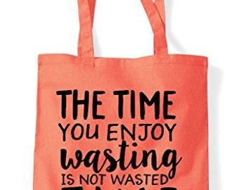 The Time You Enjoy Wasting Is Not Wasted Time Statement Tote Bag Shopper