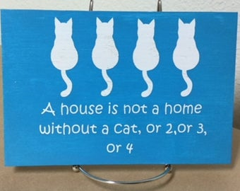 Cat funny wood sign.  A house is not a home without a cat, or 2 or 3 or 4. Rustic/Primitive/Shabby Chic wood sign. Great gift item.