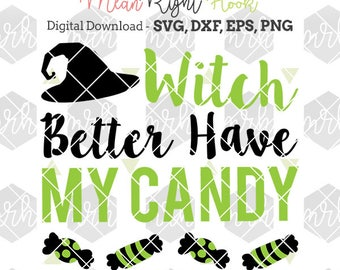 Witch Better Have My Candy SVG, Halloween svg, Halloween Candy Svg INSTANT DOWNLOAD vector files for cutting machines - svg, png, dxf, eps