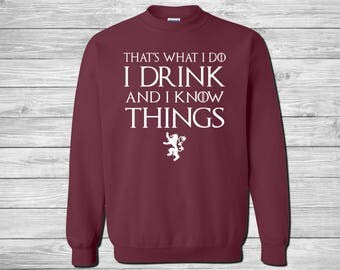 That's What I Do I DRINK And I Know THINGS Game of Thrones Tyrion Lannister Crewneck Sweatshirt | Funny Party Drinking Sweater