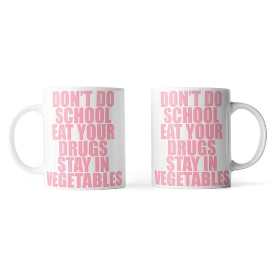 Don't do school eat your drugs stay in vegetables mug - Funny mug - Rude mug - Mug cup 4P051