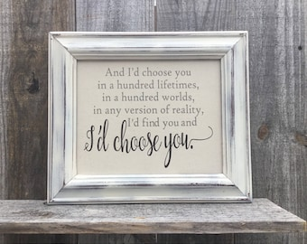 I'd choose you in a hundred lifetimes,Framed quote,Wedding prop,wedding gift.Bridal shower gift,Anniversary present,Framed sign saying