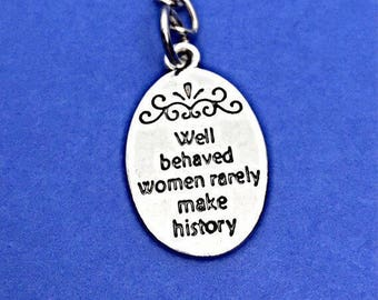 Keychain Gift, Well behaved woman rarely make history, woman quote charm, quote keychain, funny sarcastic, keychain,sarcastic gift for her
