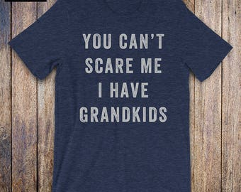You Cant Scare Me, I Have Grandkids, grandfather granddaughter shirt, mom shirt, fathers day, mothers day, birthday, grandpa gift, grandma