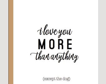 i love you more than anything, except the dog
