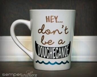 Don't be a douchecanoe - glitter mug - douchecanoe mug - funny coffee mug - sarcastic mug