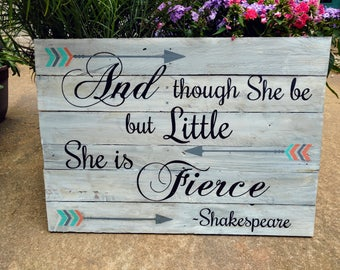 And though she be but Little she is Fierce ~Baby Girl Wood Sign~ Shakespeare Quote~ Nursery Quote Sign~ Nursery Decor~ Nursery Wall Art