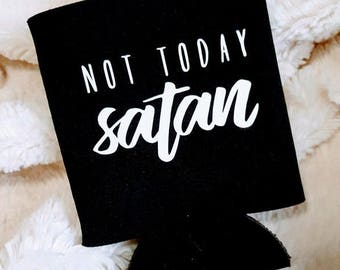 Not Today Satan Drink Koozie