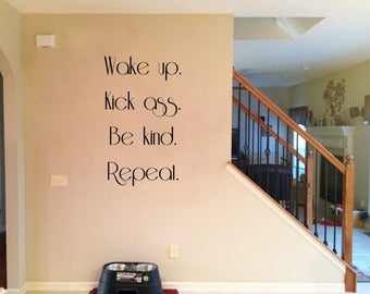 Wake Up, Kick Ass, Be Kind, Repeat Vinyl Wall Decal Sticker, Vinyl Part 79