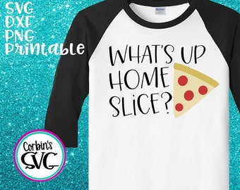 Pizza SVG * What's Up Home Slice Cut File - dxf, SVG, PDF Printable Files - Silhouette Cameo, Cricut