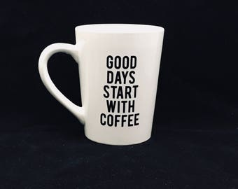 Good Days Start With Coffee - Funny Coffee Cup - Coffee Cup - Coffee Gifts - Gift Mug - Christmas Gifts