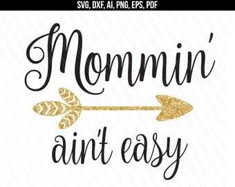 Mommin aint easy svg cut file, momlife svg,mothers day svg, mum tshirt,Screen printing,Cricut silhouette - Svg, Dxf, Png,Ai,Pdf,Eps-Digital