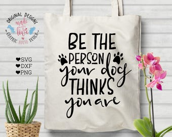 pet svg, pet printable, Be The Person Your Dog Thinks You Are, Dog svg, dog cutting file, dog printable quote, dog quote, pet quote svg