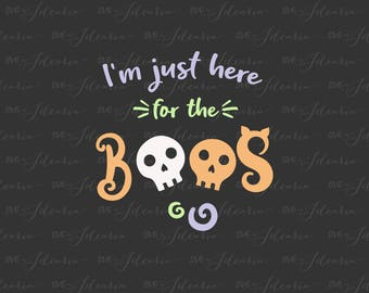 I'm Just Here For The Boos svg, halloween svg, funny halloween svg, halloween svg files, boos svg, fall svg, funny svg, tshirt svg, cricut