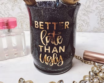 Better Late Than Ugly Makeup Brush Holder Better Late Than Ugly Makeup Quote Makeup Brush Container Makeup Brush Holder