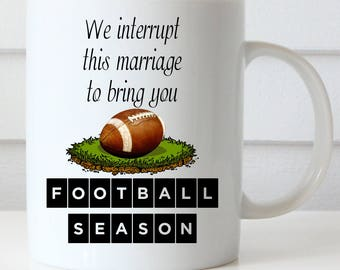 Football Coffee Mug, Football Season Mug, We Interrupt This Marriage to Bring You Football Season, Funny Football Mug