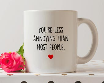 You're Less Annoying Than Most People Mug | Valentine's Day Mug | Cute Mugs | Funny Mugs | Valentine's Day Gift | Gift For Boyfriend
