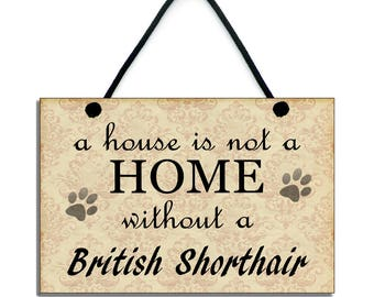 A House Is Not A Home Without A British Shorthair Handmade Cat Home Sign/Plaque 096