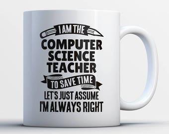 Computer Science Teacher Coffee Mug-I'm Always Right-Gift for Computer Science Teacher-Computer Science Teacher Cup-Computer Science Teacher
