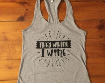 They Whine I Wine Women's tank top