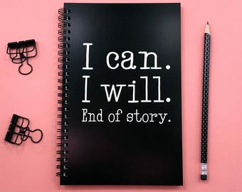 Writing journal, spiral notebook, sketchbook, bullet journal, black white, blank lined grid, motivational quote - I can I will end of story