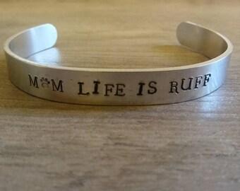 Mom life is ruff/cuff bracelet/aluminum cuff/hand stamped/metal bracelet