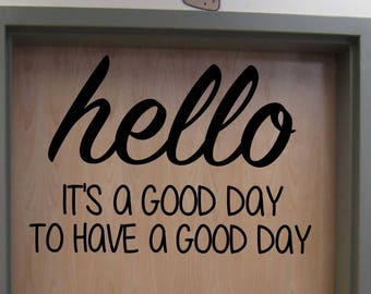 Hello It's a Good Day to Have a Good Day Classroom Door vinyl wall decal School Home Elementary Classroom Teacher Bedroom Decal Educational