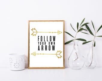 Follow Your Arrow Printable, Art Print, 8x10, Great Gift, Digital Home Decor, Printable Quote, Home Printable Wall Art, Gold