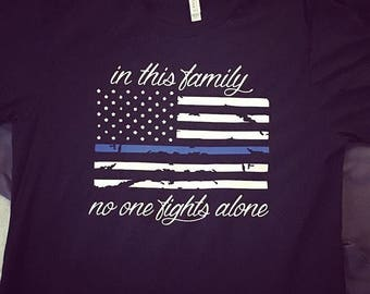 In tbis family no one fights alone -Back the Badge - Thin blue line - leow - police wife - Hero - police family - Back the blue - LEO