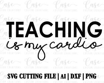 Teaching is my Cardio svg cutting file, ai, dxf and png | instant download | cricut and silhouette | back to school | teacher | teaching