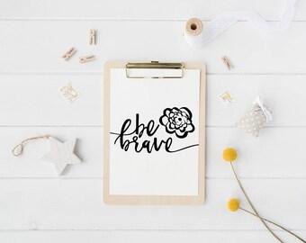 Be Brave Print, Printable Wall Art, Printable Art, Wall Art, Wall Print, Wall Decor, Nursery Print, Digital Art, Digital Download