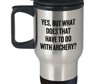 Funny Archery Travel Mug - Archer Gift Idea - What Does That Have To Do With Archery