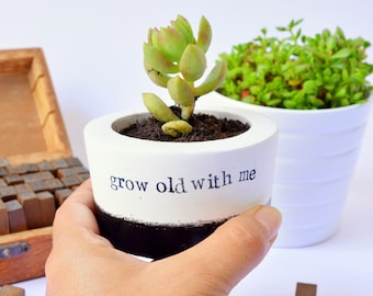 "Succulent, Cactus, Planter, Pot, Vase ""grow old with me"""