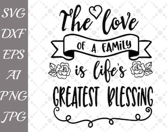 "The Love Of A Family Is Life's Greatest Blessing Svg: ""FAMILY QUOTE SVG"" Family Svg,Lovely sayings Svg,Home Svg,Silhouette files,Cricut Svg"
