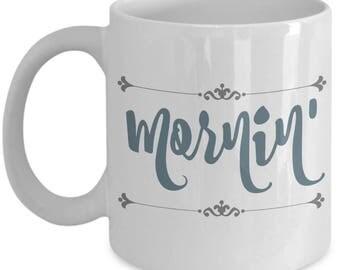 Farmhouse Mugs Mornin Morning | Farmhouse Decor | Farmhouse Kitchen | Farmhouse Style | Mother's Day | Birthday Gift for Mom Her 11 oz Cup