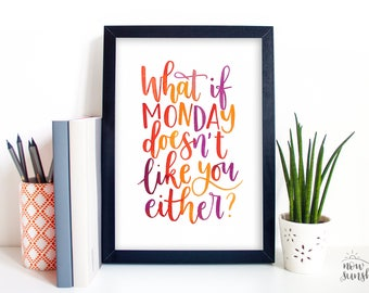 Fun quote - Hand-lettered typography poster - What if Monday doesn't like you either?