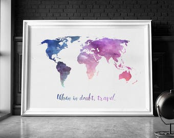 When In Doubt, Travel - Poster - Watercolor World Map, Travel Quote, Gift, Wall Decor, Wall Hanging, Wall Art, Home Decor, Watercolour