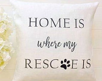 Dog Lover Pillow Cover  Home is Where My RESCUE Is