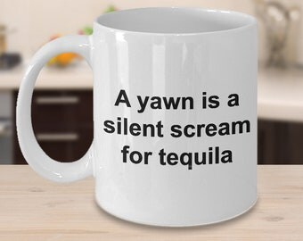 Tequila Gifts - Tequila Lover Coffee Mug - A Yawn is a Silent Scream for Tequila Funny Ceramic Coffee Cup