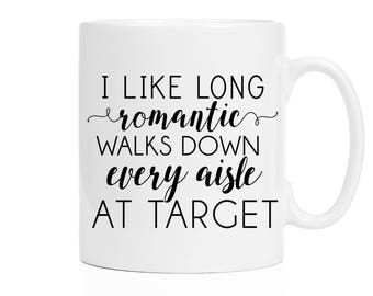 Funny Gift for Wife   Funny Mugs   Target Mug   Long Romantic Walks Down Every Aisle At Target   Mom Mug   Funny Coffee Cups   Mother's Day