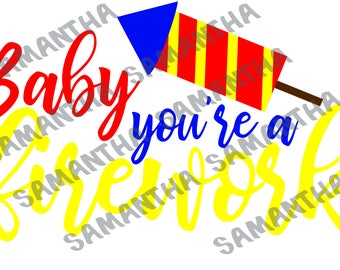 Baby You're A Firework 4th fourth of July Independence day PNG SVG DXF