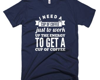 I Need A Cup Of Coffee Funny Office Work T-shirt