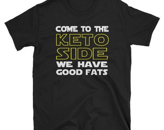 Come to the Keto Side We Have Good Fats - Keto Diet - Workout Tee - Funny Keto Shirt Short- Ketosis Sleeve Unisex T-Shirt