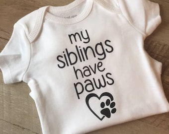 My Sibling Has Paws Baby Bodysuit - My Siblings Have Paws - Cute Baby Gift - Baby Shower Gift - Babies with Pets - Pregnancy Announcement
