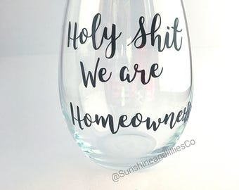 "New homeowners wine celebration real estate gift ""Holy shit we are homeowners"" wine glass housewarming gift"
