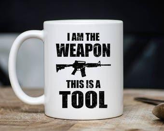I Am The Weapon Mug - Gun Coffee Mug - Gift For Gun Lovers - 2nd Amendment Mugs - Gun Mugs - 11oz 15oz Novelty Christmas Birthday Gift