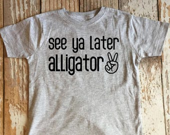 See Ya Later Alligator Youth Shirt, After while Crocodile, Reptile, Peace Out